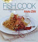 Fish Cook: From Shrimp to Swordfish by Aldo Zilli (Paperback, 2008)