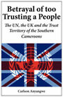 Betrayal of Too Trusting a People. The UN, the UK and the Trust Territory of the Southern Cameroons by Carlson Anyangwe (Paperback, 2009)