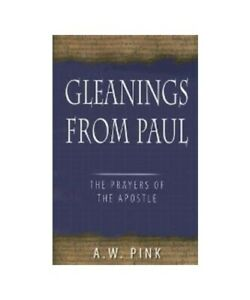 Arthur-W-Pink-034-Gleanings-from-Paul-Studies-in-the-Prayers-of-the-Apostle-034
