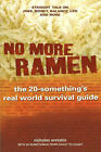 No More Ramen: The 20-Something's Real World Survival Guide, Straight Talk on Jobs, Money, Balance, Life, and More by Nicholas Aretakis (Paperback, 2006)