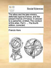 The Allies and the Late Ministry Defended Against France, and the Present Friends of France. in Answer to a Pamphlet, Entitled, the Conduct of the Allies. Part I. ... the Fourth Edition, Corrected. by Francis Hare (Paperback / softback, 2010)