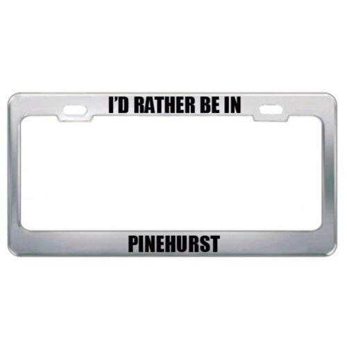 I/'D Rather Be Pinehurst Nc City Country Black Steel Metal License Plate Frame