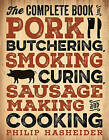 The Complete Book of Pork Butchering, Smoking, Curing, Sausage Making, and Cooking by Philip Hasheider (Paperback, 2016)