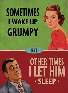 SOMETIMES-I-WAKE-UP-GRUMPY-OTHER-TIMES-I-LET-HIM-SLEEP-TIN-SIGN-METAL-PLAQUE-171