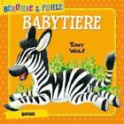 Fühlbuch - Babytiere von Tony Wolf (2015, Kunststoffeinband)