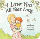 I Love You All Year Long by Steve Metzger (Board book, 2009)