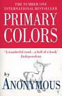 Primary Colors: A Novel of Politics by Anonymous (Paperback, 1996)