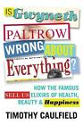 Is Gwyneth Paltrow Wrong about Everything?: How the Famous Sell Us Elixirs of Health, Beauty & Happiness von Timothy Caulfield (2015, Gebundene Ausgabe)