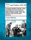 The Equity Pleader's Manual: Being a Collection of Common Forms in Equity Pleading, Incorporating the Orders of April and May, 1850: With Practical Notes and the Latest Decisions. by T Acton Warburton (Paperback / softback, 2010)