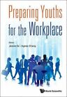 Preparing Youths for the Workplace by Jessie Ee, Agnes Chang (Hardback, 2015)