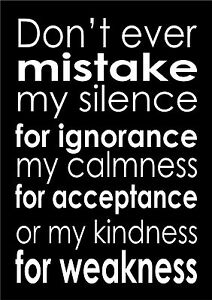 Dont Ever Mistake My Silence For Ignorance Inspiring Quote A4