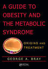 A Guide to Obesity and the Metabolic Syndrome: Origins and Treatment by George A. Bray (Hardback, 2011)