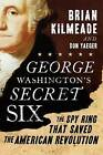 George Washington's Secret Six: The Spy Ring That Saved the American Revolution by Don Yaeger, Brian Kilmeade (Hardback, 2013)