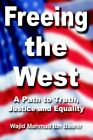 Freeing The West a Path to Truth Justice and Equality 9780595351435