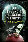 The Fecund's Melancholy Daughter by Brent Hayward (Paperback, 2011)