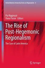 United Nations University Series on Regionalism: The Rise of Post-Hegemonic...