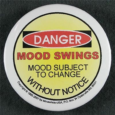 #004 Pinback Button Badge Humor Danger Mood Swings