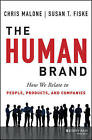 The Human Brand: How We Relate to People, Products, and Companies by Susan T. Fiske, Chris Malone (Hardback, 2013)