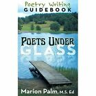 Poets Under Glass Poetry Writing Guidebook 9781457527760 by Marion Palm M S Ed