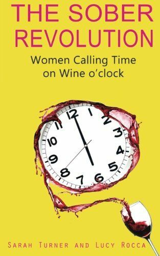 1 of 1 - The Sober Revolution: Women Calling Time on Wine O'Cl..., Rocca, Lucy 1783752084