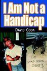 I Am Not a Handicap by David Cook 9781425904623 (hardback 2006)