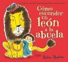 Como Esconder Un Leon a la Abuela by Helen Stephens (Hardback)