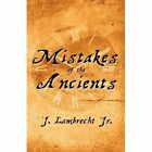 Mistakes of the Ancients by J Lambrecht Jr (Paperback / softback, 2011)