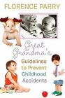 Great Grandma's Guidelines to Prevent Childhood Accidents by Florence Parry (Paperback / softback, 2013)