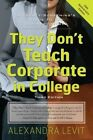 They Don't Teach Corporate in College: A Twenty Something's Guide to the Business World by Alexandra Levit (Paperback, 2014)