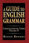 A Guide to English Grammar: Conjugation of Verbs Volume IV by Bessie Brooks (Hardback, 2012)