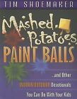 Mashed Potatoes, Paint Balls: And Other Indoor/Outdoor Devotionals You Can Do with Your Kids by Tim Shoemaker (Paperback / softback, 2007)
