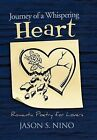 Journey of a Whispering Heart: Romantic Poetry for Lovers by JASON S. NINO (Hardback, 2011)