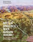 Mitten hindurch oder außen herum ? von Wirth Wolfgang und Gabriel Roland (2013, Kunststoffeinband)