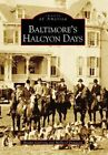 Baltimore's Halcyon Days 9780738506319 by Brooke Gunning Paperback