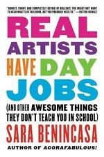 Real Artists Have Day Jobs: And Other Awesome Things They Don't Teach You in Sc