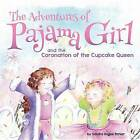 The Adventures of Pajama Girl: The Coronation of the Cupcake Queen by Sandra Hagee Parker (Hardback, 2015)