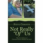 Not Really of Us: Why Do Children of Christian Parents Abandon the Faith? by Steve Christie (Paperback / softback, 2014)