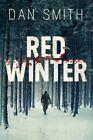 Red Winter: A Novel by Dan Smith (Hardback, 2014)