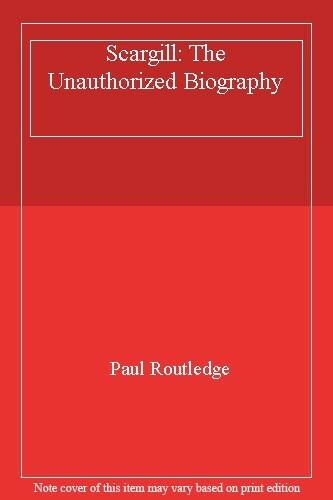 Scargill: The Unauthorized Biography,Paul Routledge- 9780002552608