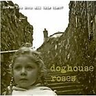 Doghouse Roses - How've You Been (All This Time, 2009)
