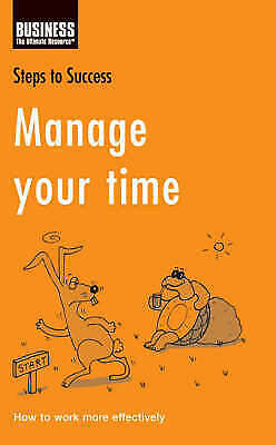 1 of 1 - , Manage Your Time: How to Work More Effectively (Steps to Success), Very Good B