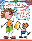 Teacher, I'm Done! Now What Do I Do? by Vicky Shiotsu, Joellyn T Cicciarelli, Sue Lewis (Paperback / softback, 2001)