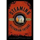 Steaming into a Victorian Future: A Steampunk Anthology by Rowman & Littlefield (Paperback, 2014)