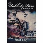 Unlikely Hero a Tale of The Sea 9781434398925 by Robert Richey Paperback