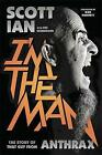 I'm the Man: The Story of That Guy from Anthrax by Scott Ian (Hardback, 2014)