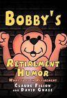 Bobby's Retirement Humor by Claude Filion, David Gnass (Hardback, 2012)