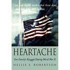 Heartache One Family's Struggle During World War II 9780595526543 Robertson