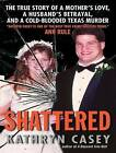 Shattered: The True Story of a Mother's Love, a Husband's Betrayal, and a Cold-Blooded Texas Murder by Kathryn Casey (CD-Audio, 2012)