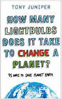 How Many Lightbulbs Does it Take to Change a Planet?: 95 Ways to Save Planet Earth by Tony Juniper (Paperback, 2007)