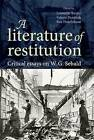 A Literature of Restitution: Critical Essays on W. G. Sebald by Manchester University Press (Hardback, 2013)